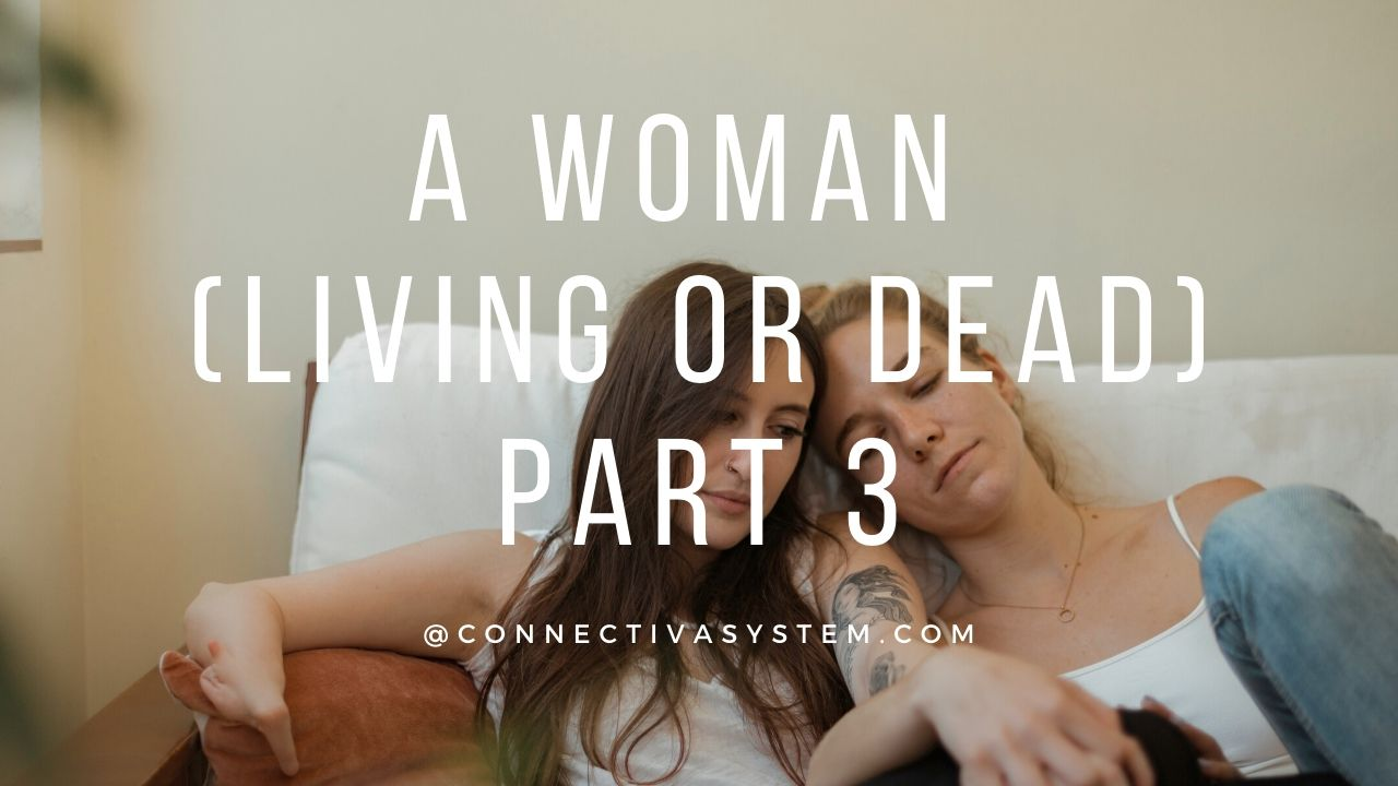 A woman living or dead Part 3