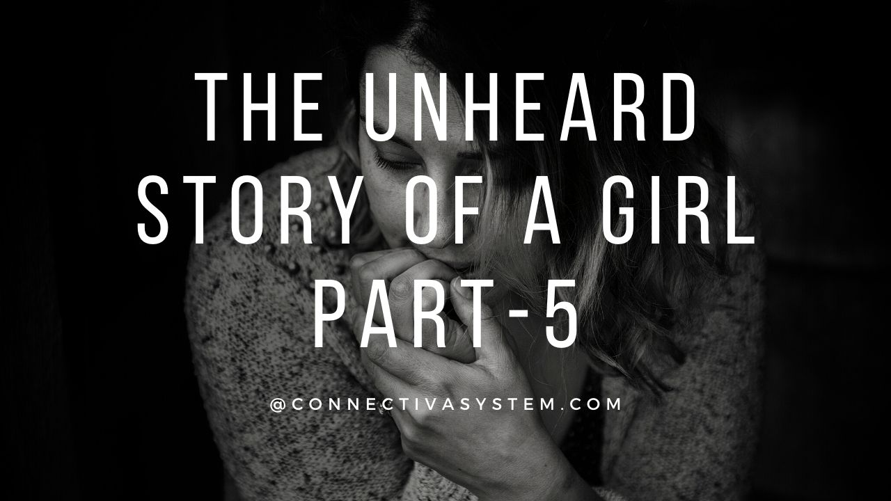The unheard story of a girl Part 5