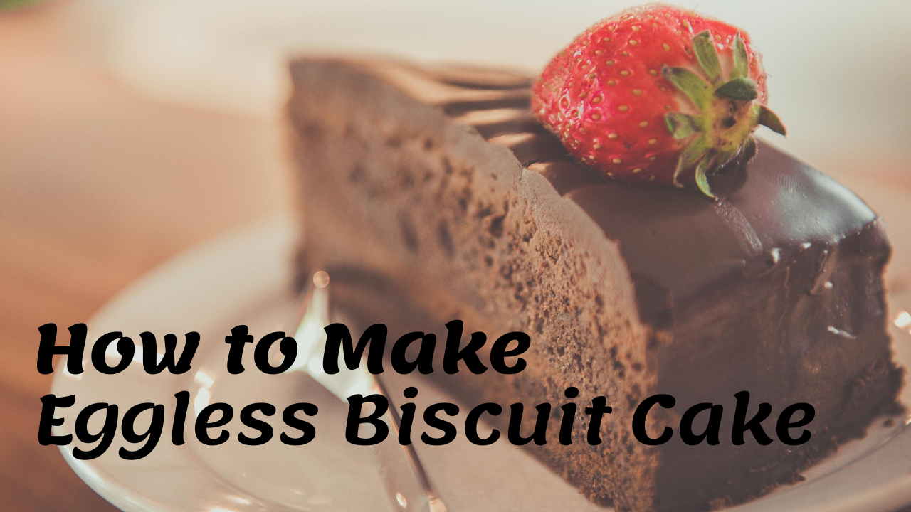 How to Make Eggless Biscuit Cake